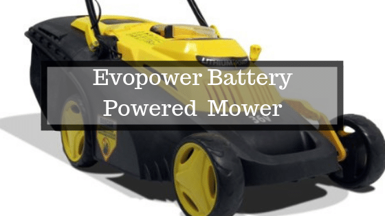 Evopower battery powered Cordless Lawn Mower Review