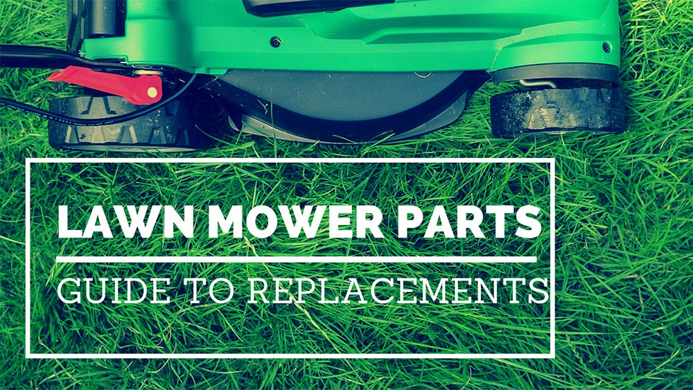 Lawn Mower Parts Guide To Replacement Parts
