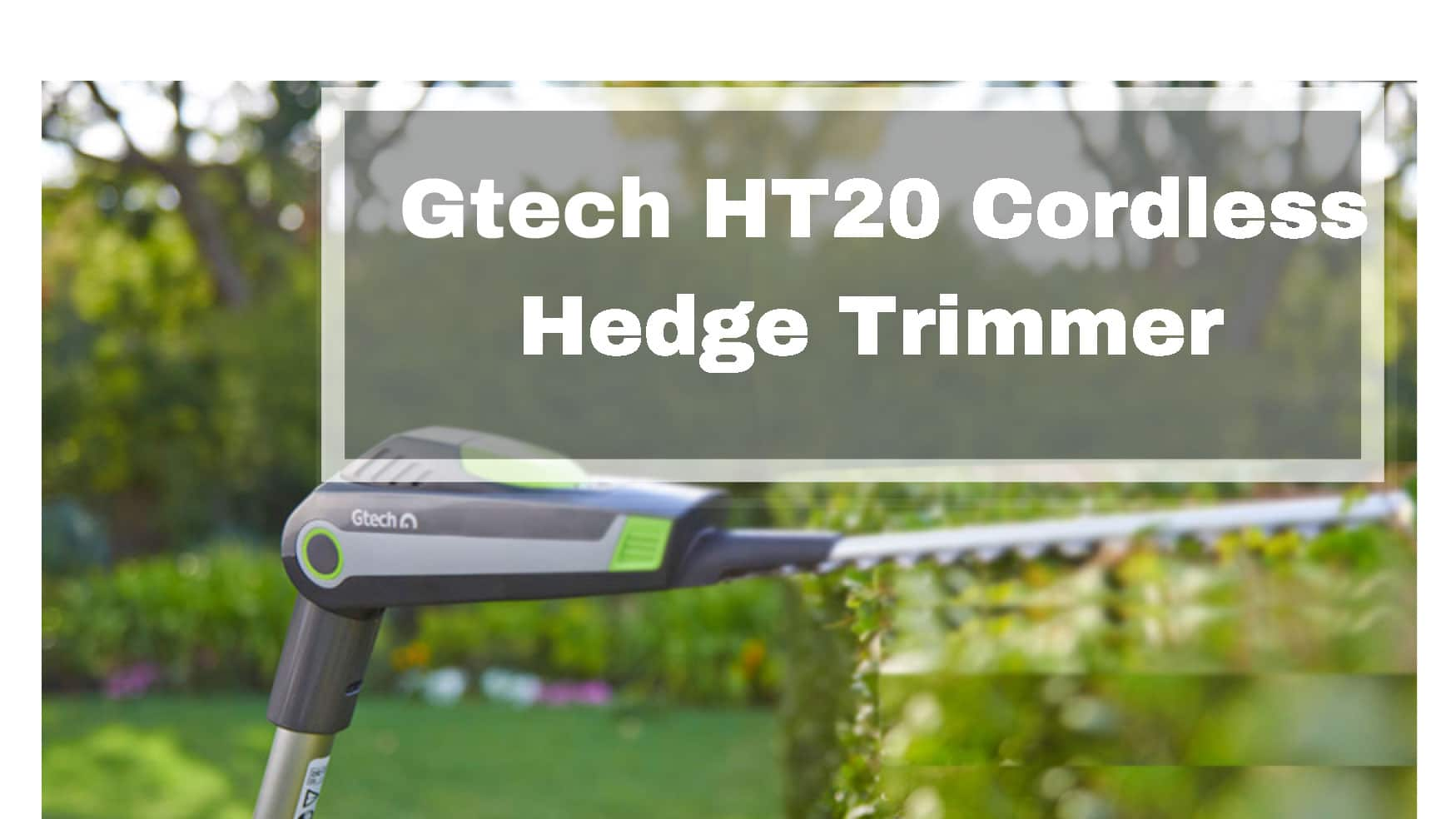 Gtech Hedge Trimmer Review Ht20 Cordless Model